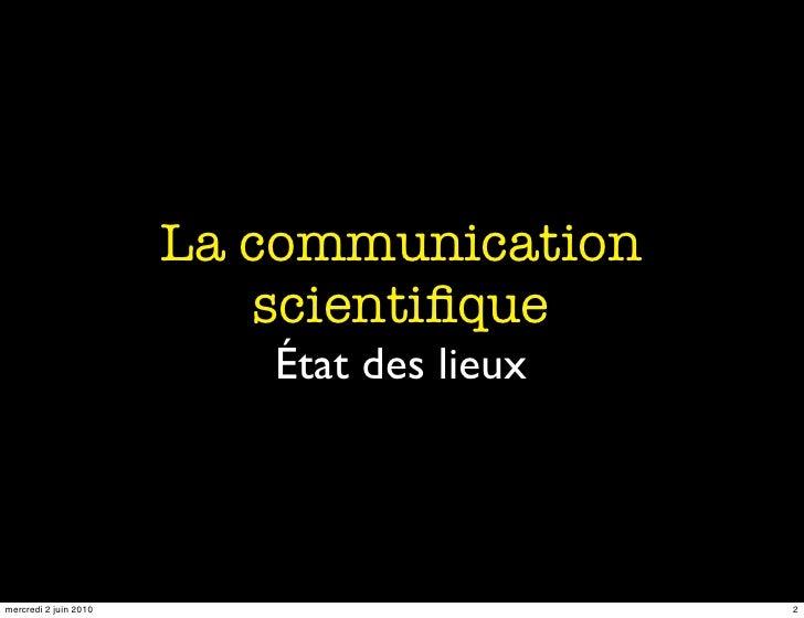 La communication                           scientifique                           État des lieux     mercredi 2 juin 2010  ...