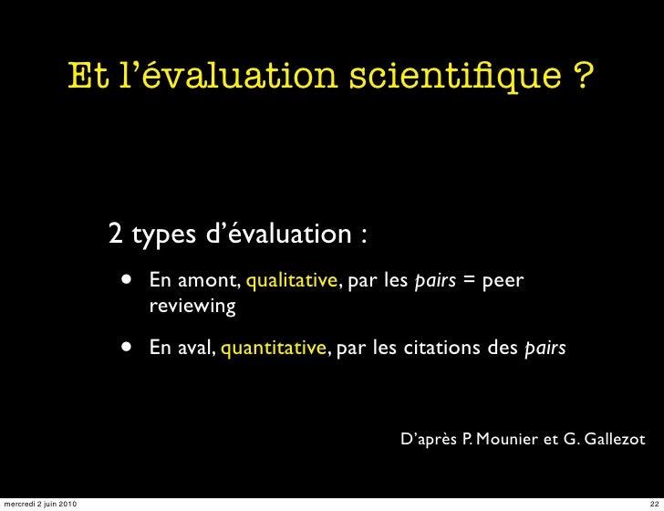 Et l'évaluation scientifique ?                          2 types d'évaluation :                        •   En amont, qualita...