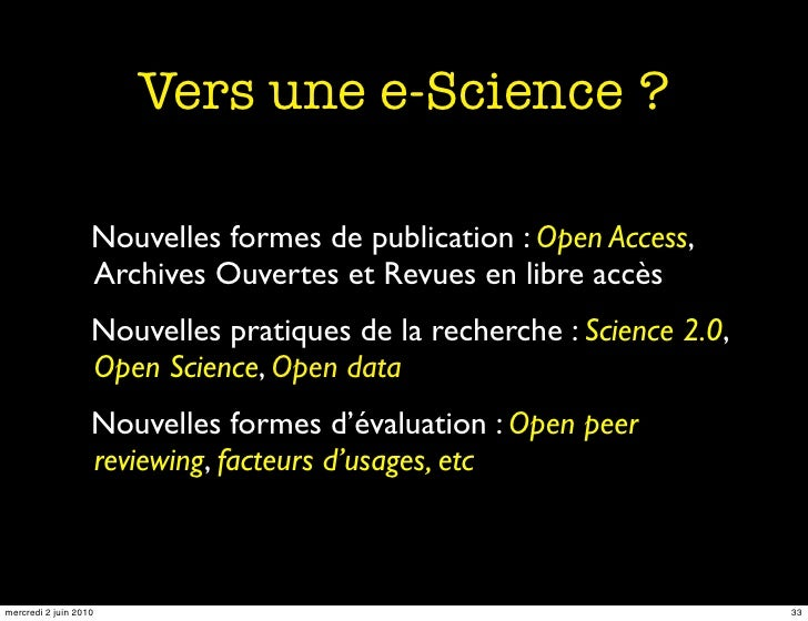 Vers une e-Science ?                     Nouvelles formes de publication : Open Access,                    Archives Ouvert...
