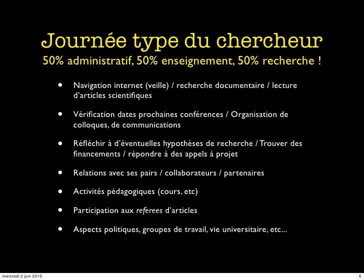 Journée type du chercheur                        50% administratif, 50% enseignement, 50% recherche !                     ...