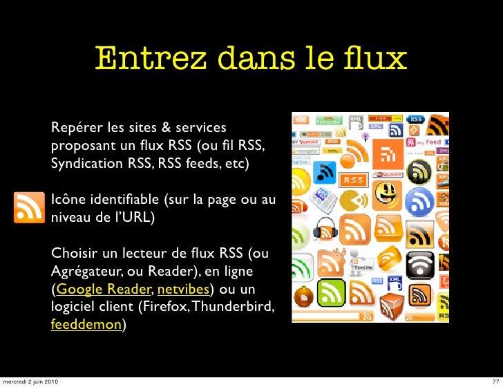 Entrez dans le flux                  Repérer les sites & services                  proposant un flux RSS (ou fil RSS,        ...