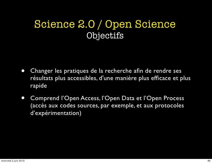 Science 2.0 / Open Science                                             Objectifs                   •      Changer les prat...
