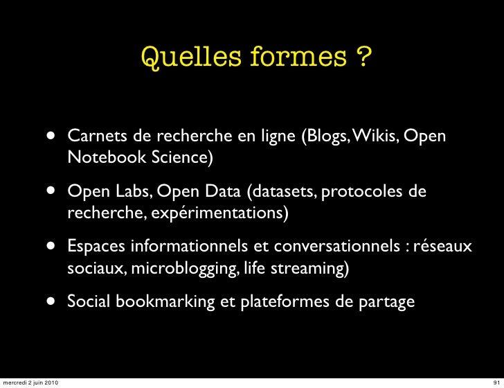 Quelles formes ?                 •       Carnets de recherche en ligne (Blogs, Wikis, Open                        Notebook...