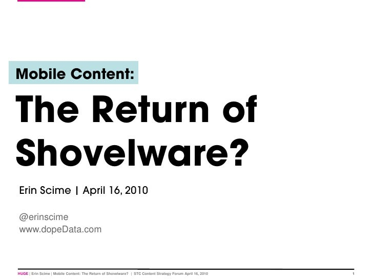 Mobile Content:   The Return of Shovelware? Erin Scime | April 16, 2010  @erinscime www.dopeData.com    HUGE | Erin Scime ...