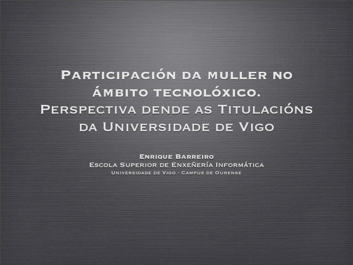 Participación da muller no       ámbito tecnolóxico. Perspectiva dende as Titulacións     da Universidade de Vigo         ...
