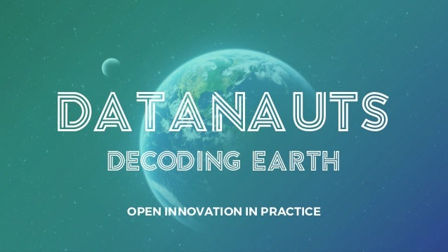 DATANAUTS DECODING EARTH OPEN INNOVATION IN PRACTICE