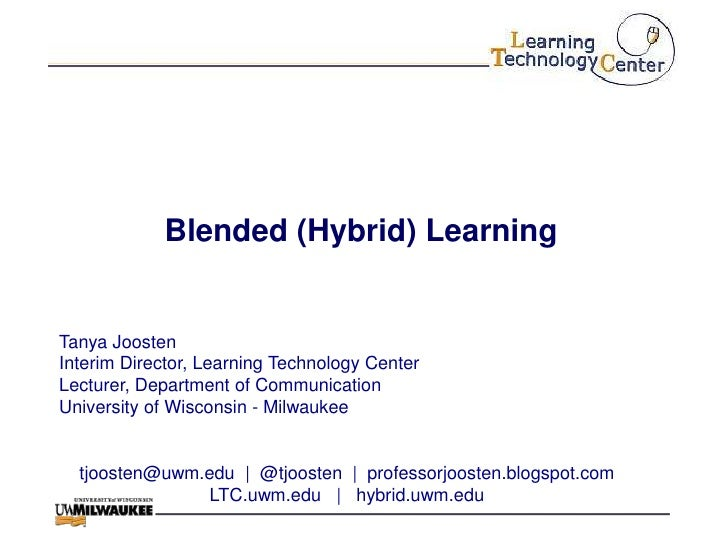 Blended (Hybrid) LearningTanya JoostenInterim Director, Learning Technology CenterLecturer, Department of CommunicationUni...