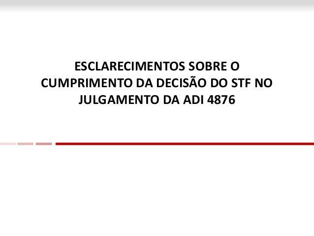 ESCLARECIMENTOS SOBRE O CUMPRIMENTO DA DECISÃO DO STF NO JULGAMENTO DA ADI 4876