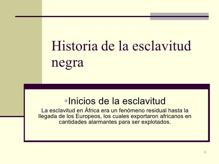 Historia de la esclavitud negra <ul><li>Inicios de la esclavitud </li></ul><ul><li>La esclavitud en África era un fenómeno...