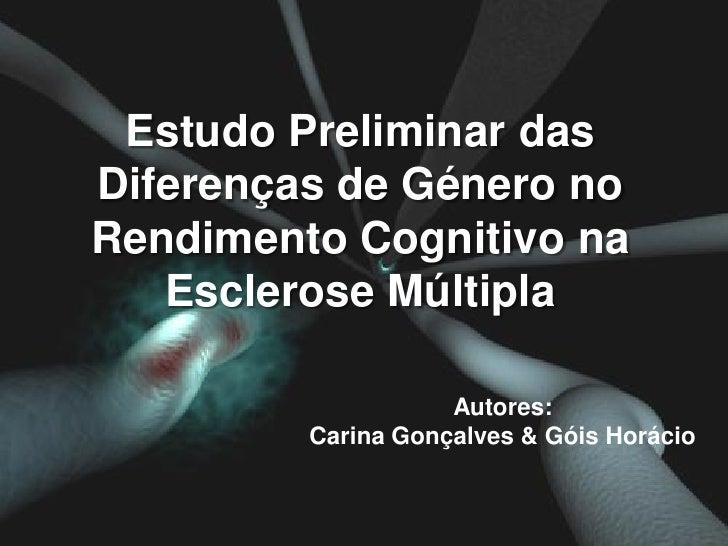 Estudo Preliminar dasDiferenças de Género noRendimento Cognitivo na   Esclerose Múltipla                                Au...