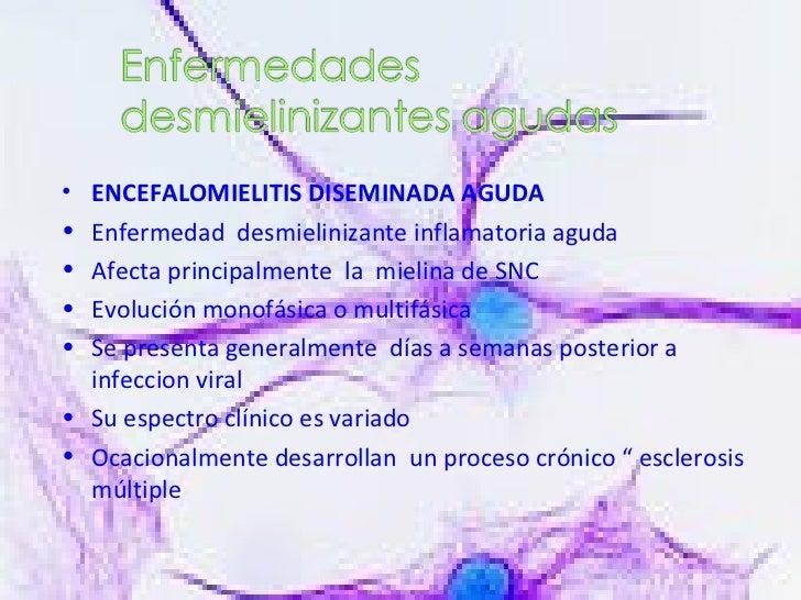 <ul><li>ENCEFALOMIELITIS DISEMINADA AGUDA </li></ul><ul><li>Enfermedad  desmielinizante inflamatoria aguda  </li></ul><ul>...