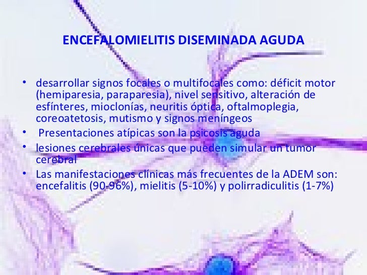 ENCEFALOMIELITIS DISEMINADA AGUDA <ul><li>desarrollar signos focales o multifocales como: déficit motor (hemiparesia, para...