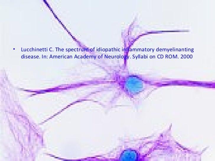 <ul><li>Lucchinetti C. The spectrum of idiopathic inflammatory demyelinanting disease. In: American Academy of Neurology. ...