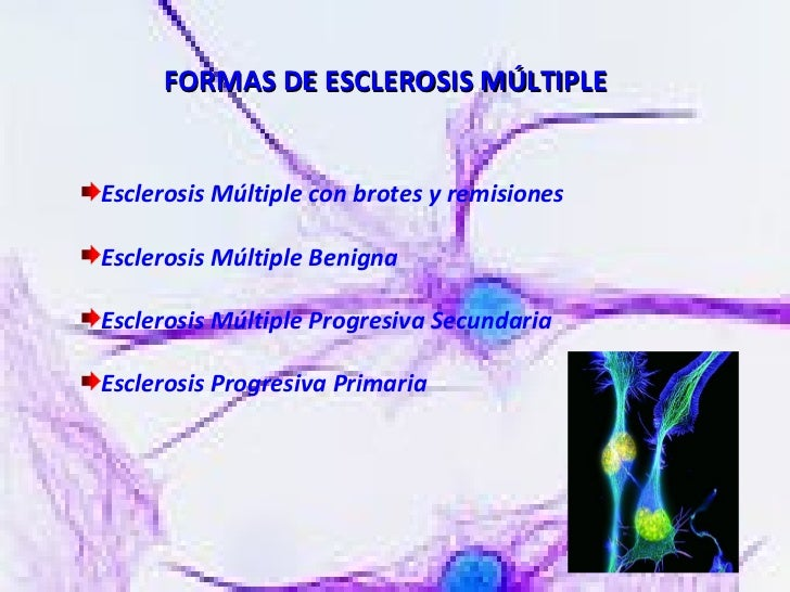 <ul><li>Esclerosis Múltiple con brotes y remisiones </li></ul><ul><li>Esclerosis Múltiple Benigna </li></ul><ul><li>Escler...