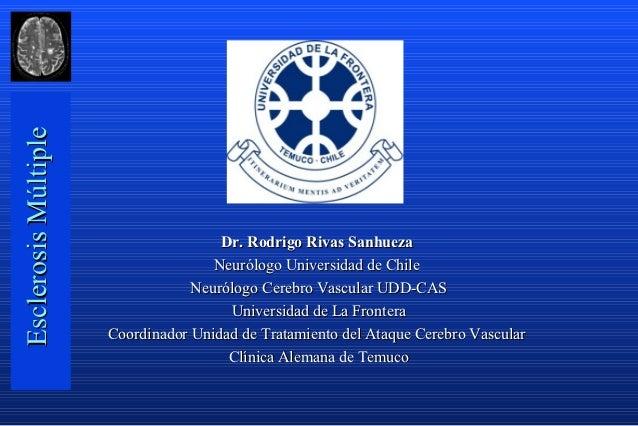 Esclerosis Múltiple                                      Dr. Rodrigo Rivas Sanhueza                                     Ne...
