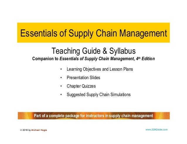 © 2018 by Michael Hugos 1 www.SCMGlobe.com Essentials of Supply Chain Management • Learning Objectives and Lesson Plans • ...