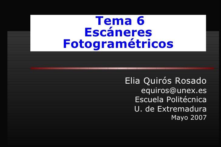 Elia Quirós Rosado [email_address] Escuela Politécnica U. de Extremadura Mayo 2007 Tema 6 Escáneres Fotogramétricos