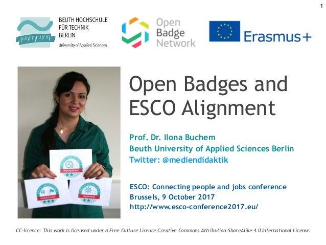 Open Badges and ESCO Alignment Prof. Dr. Ilona Buchem Beuth University of Applied Sciences Berlin Twitter: @mediendidaktik...