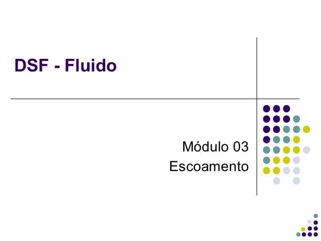 DSF - Fluido Módulo 03 Escoamento