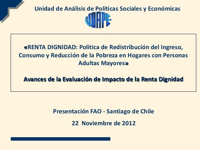 Unidad de Análisis de Políticas Sociales y Económicas «RENTA DIGNIDAD: Política de Redistribución del Ingreso,Consumo y Re...