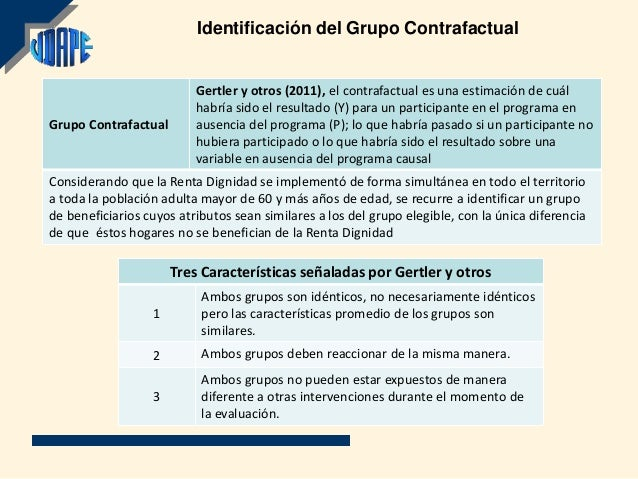 Identificación del Grupo Contrafactual                          Gertler y otros (2011), el contrafactual es una estimación...