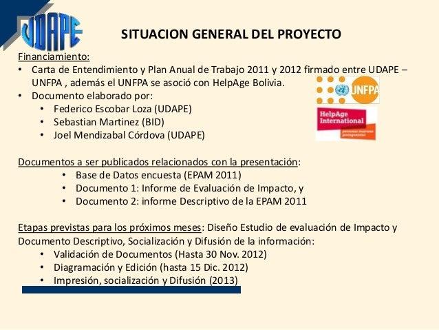 SITUACION GENERAL DEL PROYECTOFinanciamiento:• Carta de Entendimiento y Plan Anual de Trabajo 2011 y 2012 firmado entre UD...