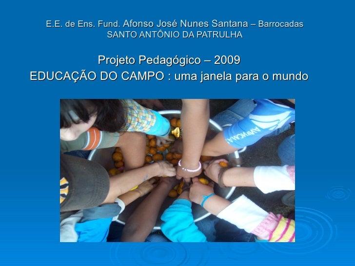 E.E. de Ens. Fund. Afonso José Nunes Santana – Barrocadas                  SANTO ANTÔNIO DA PATRULHA          Projeto Peda...