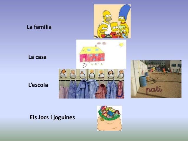 La família  La casa  L'escola  Els Jocs i joguines