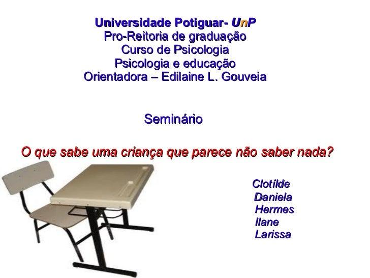 Universidade Potiguar- UnP             Pro-Reitoria de graduação                Curso de Psicologia               Psicolog...