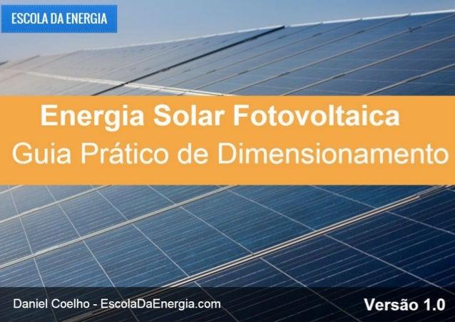 Energia Fotovoltaica: Guia Prático de Dimensionamento – Versão 1.0 Verifique se você está com a versão atualizada em http:...