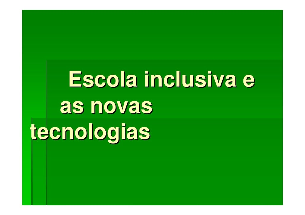 Escola inclusiva e    as novas tecnologias