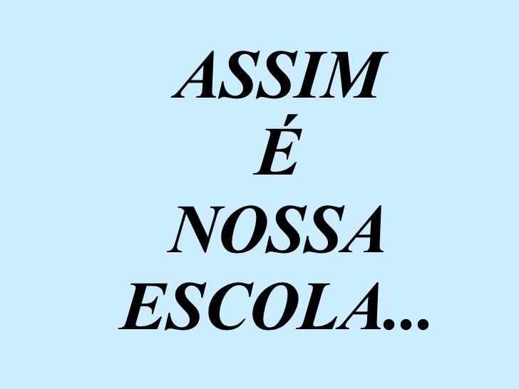 ASSIM É NOSSA ESCOLA...
