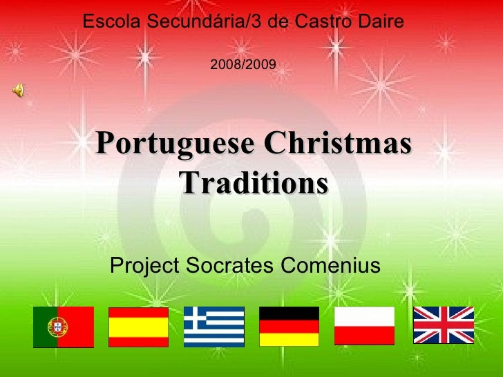 Escola Secundária/3 de Castro Daire 2008/2009 Portuguese Christmas Traditions Project Socrates Comenius