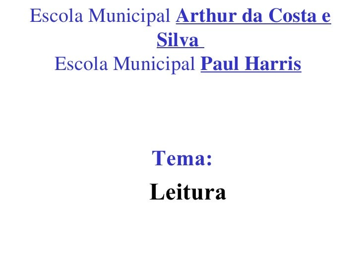 Escola Municipal Arthur da Costa e               Silva    Escola Municipal Paul Harris                 Tema:              ...