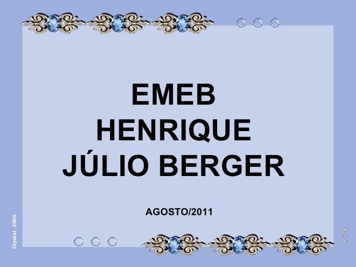 EMEB HENRIQUE JÚLIO BERGER Crystal  2006 AGOSTO/2011