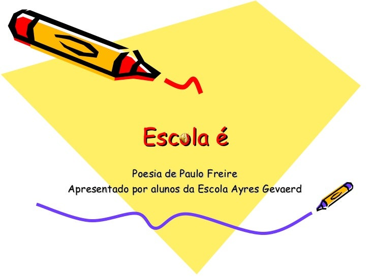 Escola é Poesia de Paulo Freire Apresentado por alunos da Escola Ayres Gevaerd