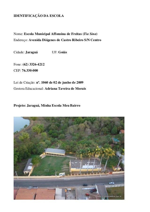 IDENTIFICAÇÃO DA ESCOLANome: Escola Municipal Affonsina de Freitas (Tia Sina)Endereço: Avenida Diógenes de Castro Ribeiro ...