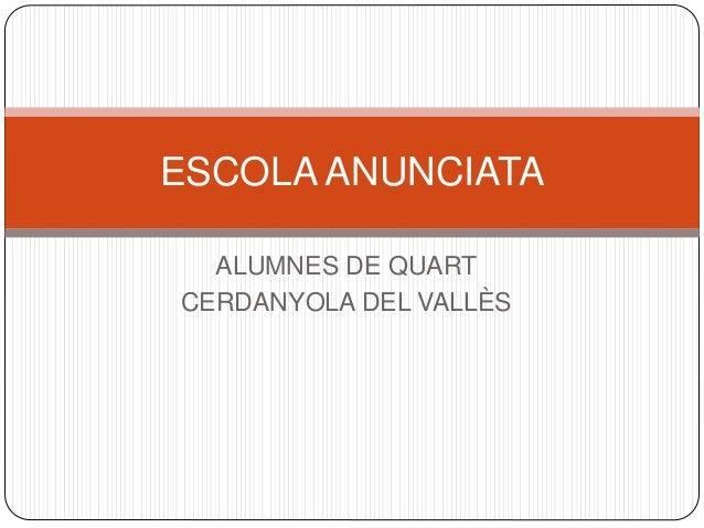 ALUMNES DE QUART CERDANYOLA DEL VALLÈS ESCOLA ANUNCIATA
