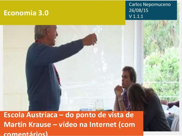 Economia 3.0 Escola Austríaca – do ponto de vista de Martín Krause – vídeo na Internet (com Carlos Nepomuceno 26/08/15 V 1...