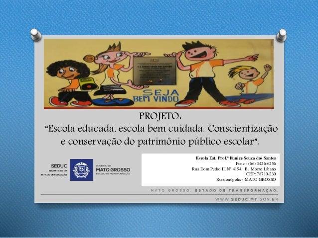 """PROJETO: """"Escola educada, escola bem cuidada. Conscientização e conservação do patrimônio público escolar"""". Escola Est. Pr..."""