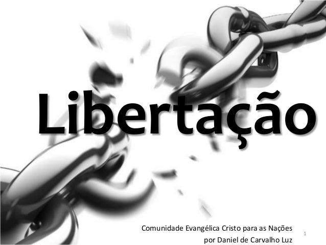 Libertação Comunidade Evangélica Cristo para as Nações por Daniel de Carvalho Luz 1
