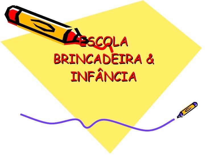 ESCOLA BRINCADEIRA & INFÂNCIA