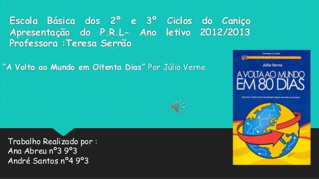 """Escola Básica dos 2º e 3º Ciclos do CaniçoApresentação do P.R.L- Ano letivo 2012/2013Professora :Teresa Serrão""""A Volta ao ..."""