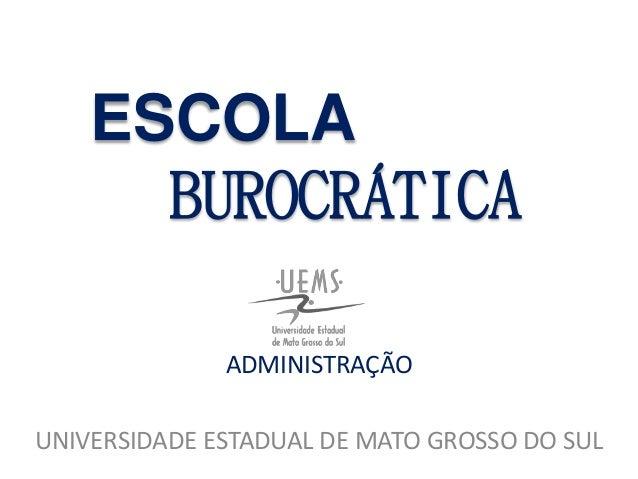 ESCOLA BUROCRÁTICA ADMINISTRAÇÃO UNIVERSIDADE ESTADUAL DE MATO GROSSO DO SUL