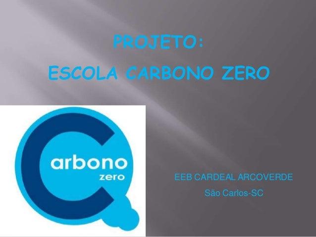 PROJETO: ESCOLA CARBONO ZERO EEB CARDEAL ARCOVERDE São Carlos-SC