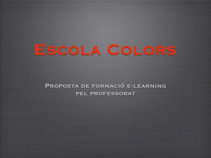 Escola Colors Proposta de formació e-learning        pel professorat