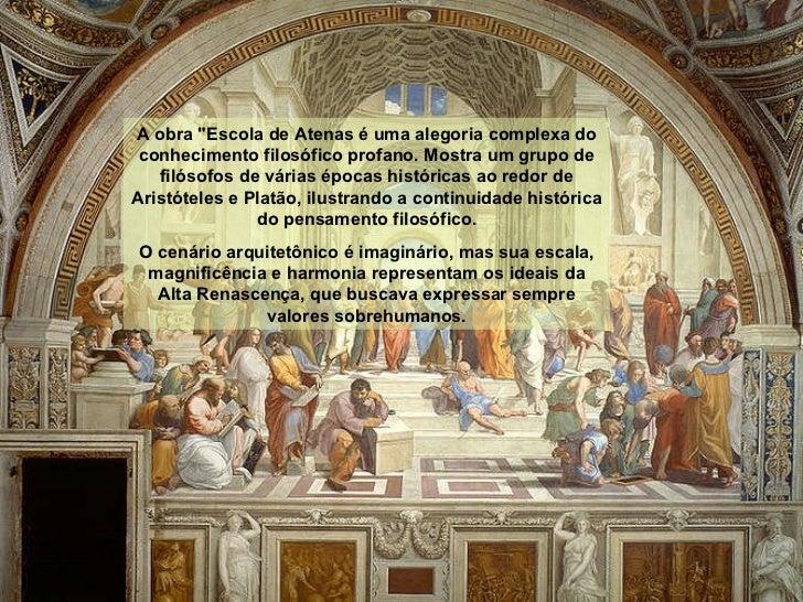 """A obra """"Escola de Atenas é uma alegoria complexa do conhecimento filosófico profano. Mostra um grupo de filósofos de ..."""