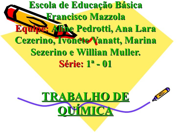 Escola de Educação Básica Francisco Mazzola Equipe:  Aline Pedrotti, Ana Lara Cezerino, Ivonete Vanatt, Marina   Sezerino ...