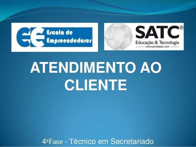 ATENDIMENTO AO    CLIENTE 4ªFase - Técnico em Secretariado