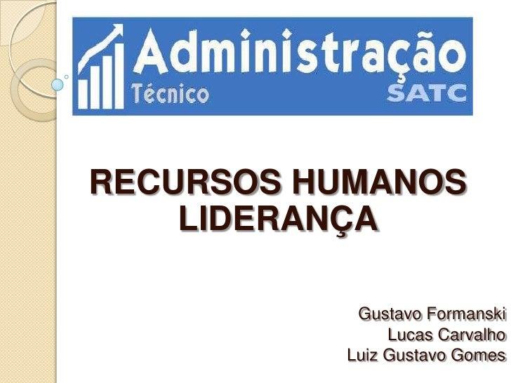 RECURSOS HUMANOS    LIDERANÇA           Gustavo Formanski               Lucas Carvalho          Luiz Gustavo Gomes
